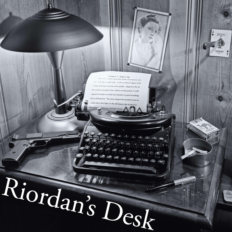 """""""    Riordan's Desk """" Podcast"""