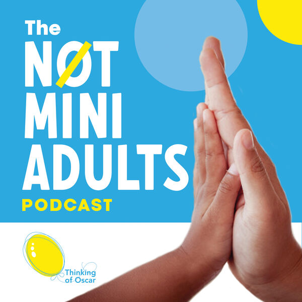 """The Not Mini Adults Podcast - """"Pioneers for Children's Healthcare and Wellbeing""""  Podcast Artwork Image"""