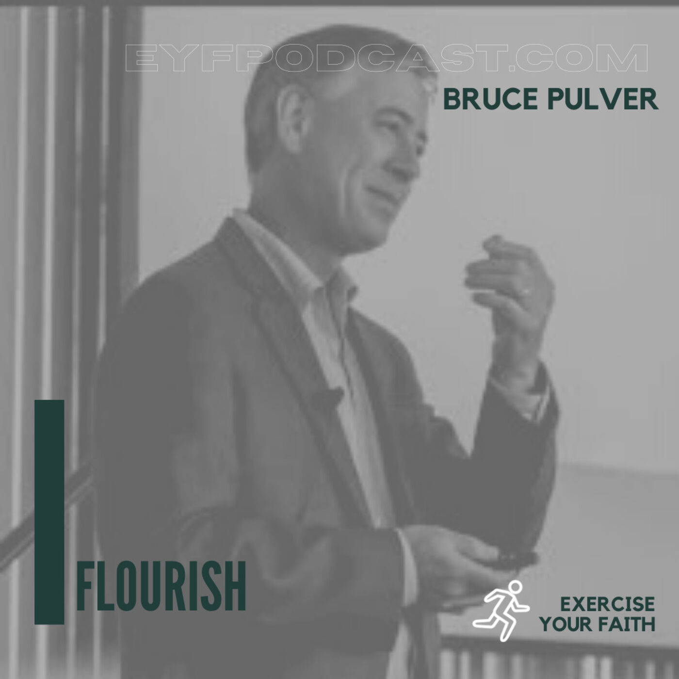 EYFPodcast- Exercise Your Faith with Bruce Pulver and FLOURISH!