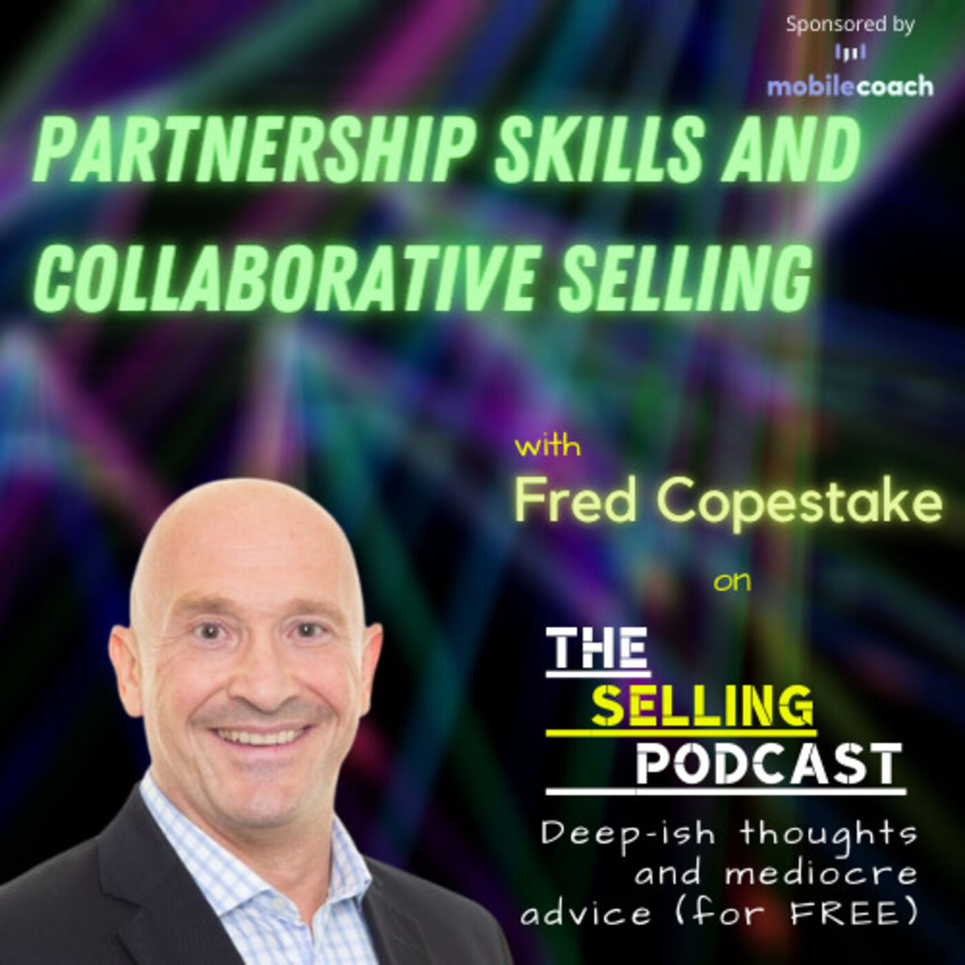 PARTNERSHIP SKILLS AND COLLABORATIVE SELLING WITH FRED COPESTAKE