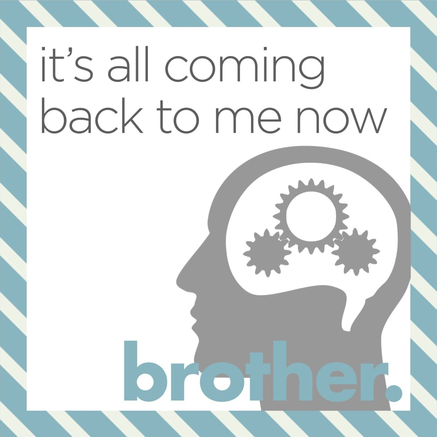Brother: 7 - It's All Coming Back to Me Now
