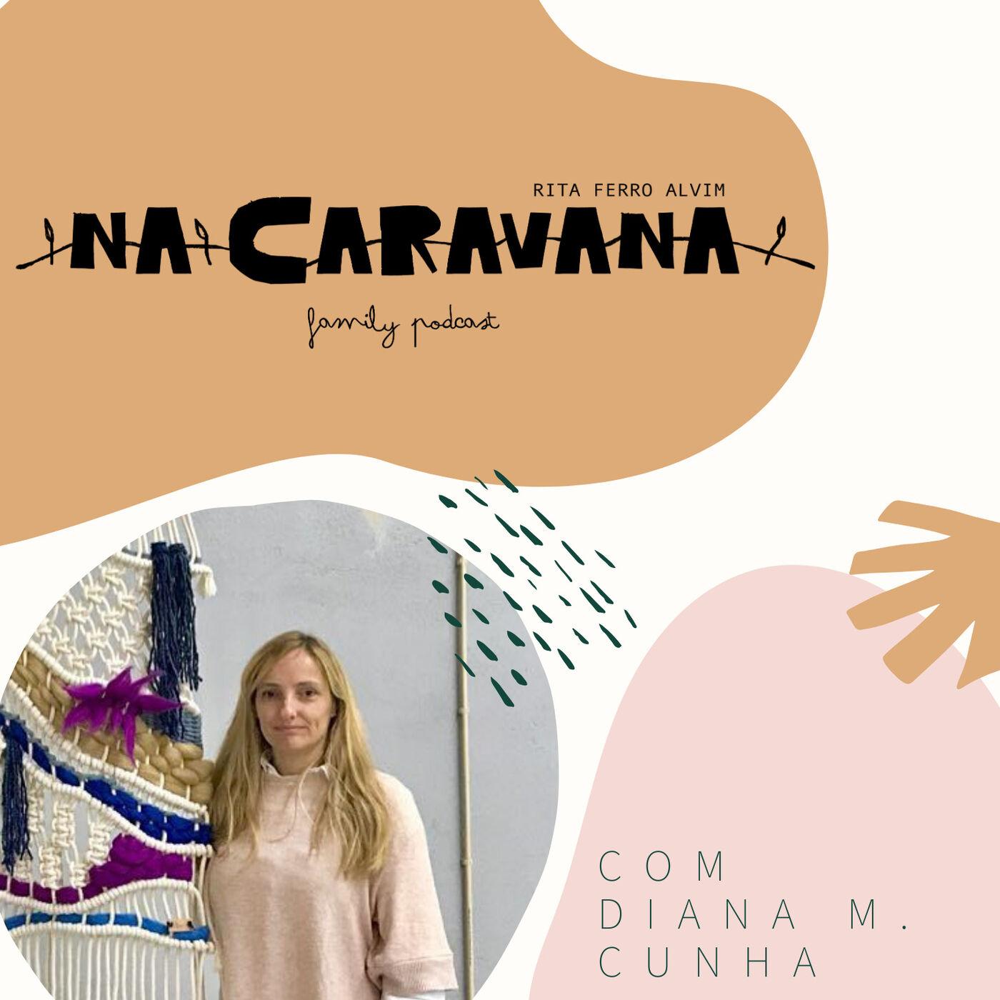 N'A Caravana com Diana Meneses Cunha #28 Ser feliz após a morte de um filho, Mar e Macramé