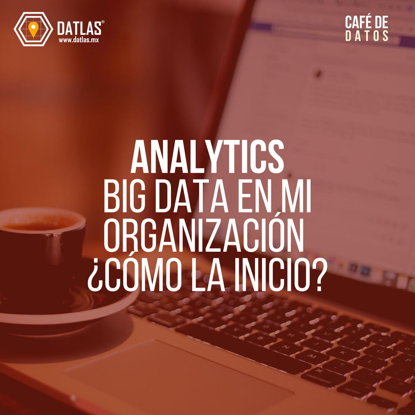 03. Analytics - Big data en mi organización ¿Cómo la inicio?