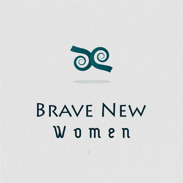 Brave New Women hosted by Cecilia Poullain  Podcast Artwork Image