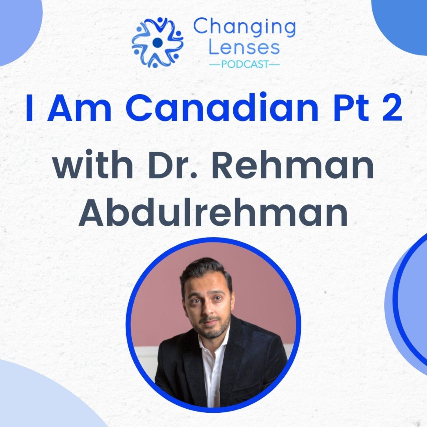 Ep03: I Am Canadian Part 2, with Dr. Rehman Abdulrehman