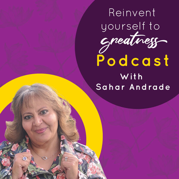 ReInvent Yourself To Greatness With Sahar Podcast Artwork Image