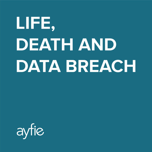 Life, Death and Data Breach Podcast Artwork Image
