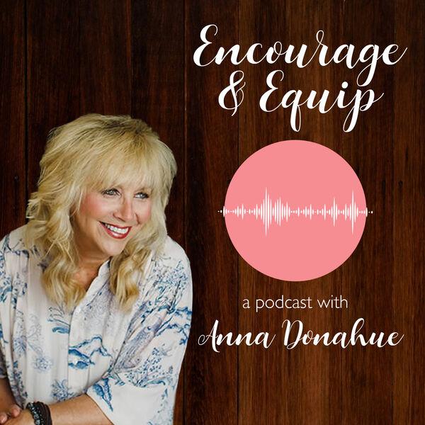 Encourage & Equip with Anna Donahue Podcast Artwork Image