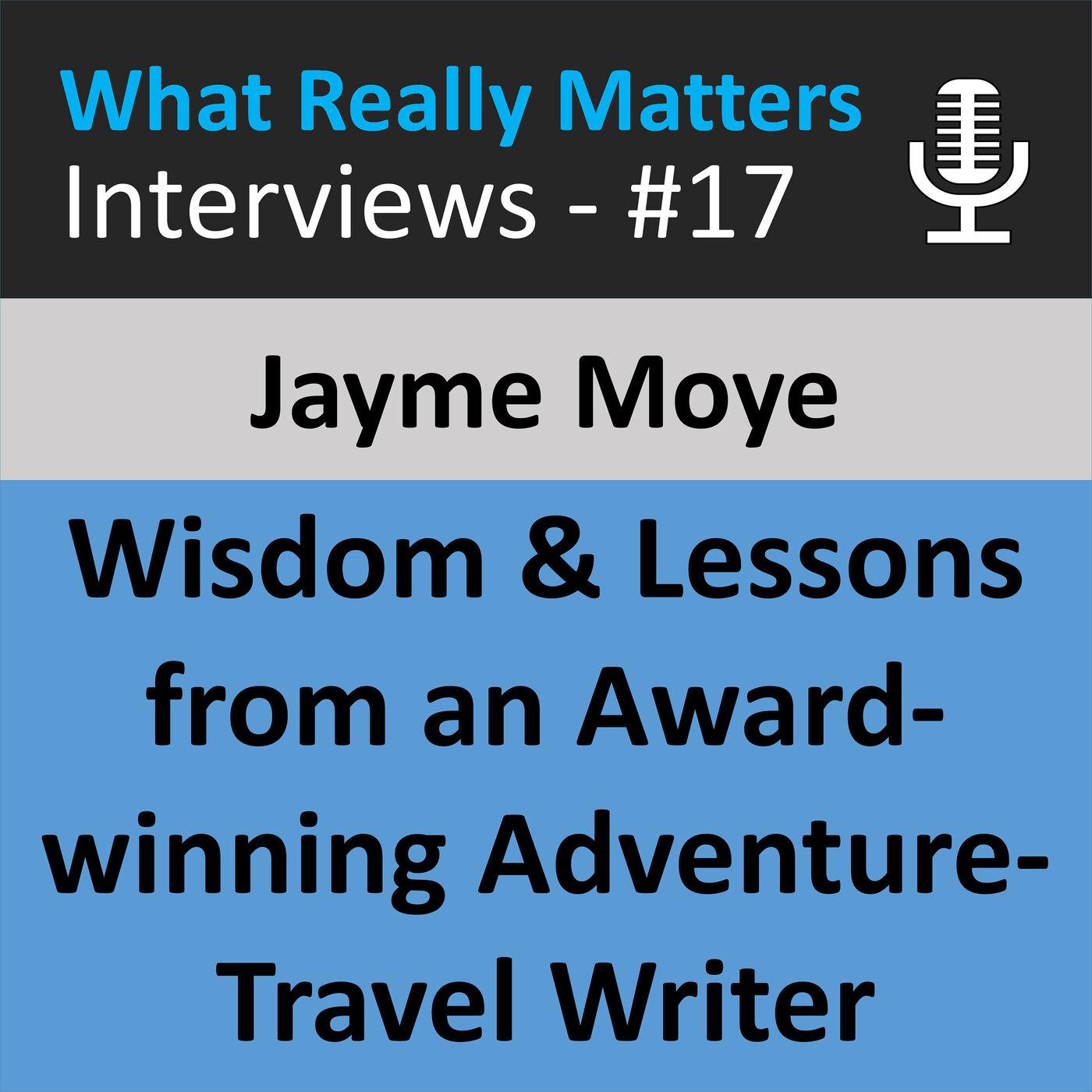 WRM 017: Jayme Moye: Award-winning Travel & Adventure Writer on Her Craft