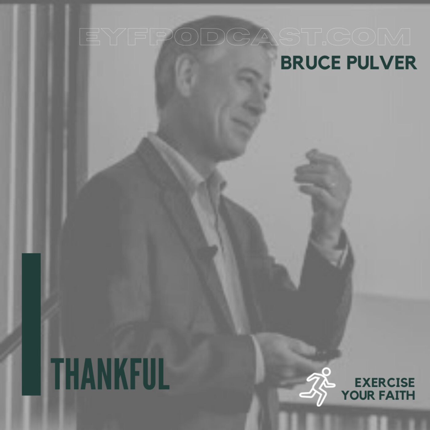 EYFPodcast- Exercise Your Faith with Bruce Pulver as he speaks life one word at a time. Be THANKFUL!