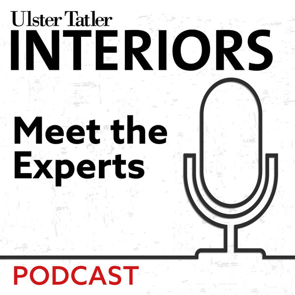 Ulster Tatler Interiors Meet The Experts Podcast Podcast Artwork Image