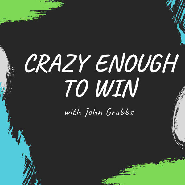 Crazy Enough to Win (In Business) Podcast Artwork Image