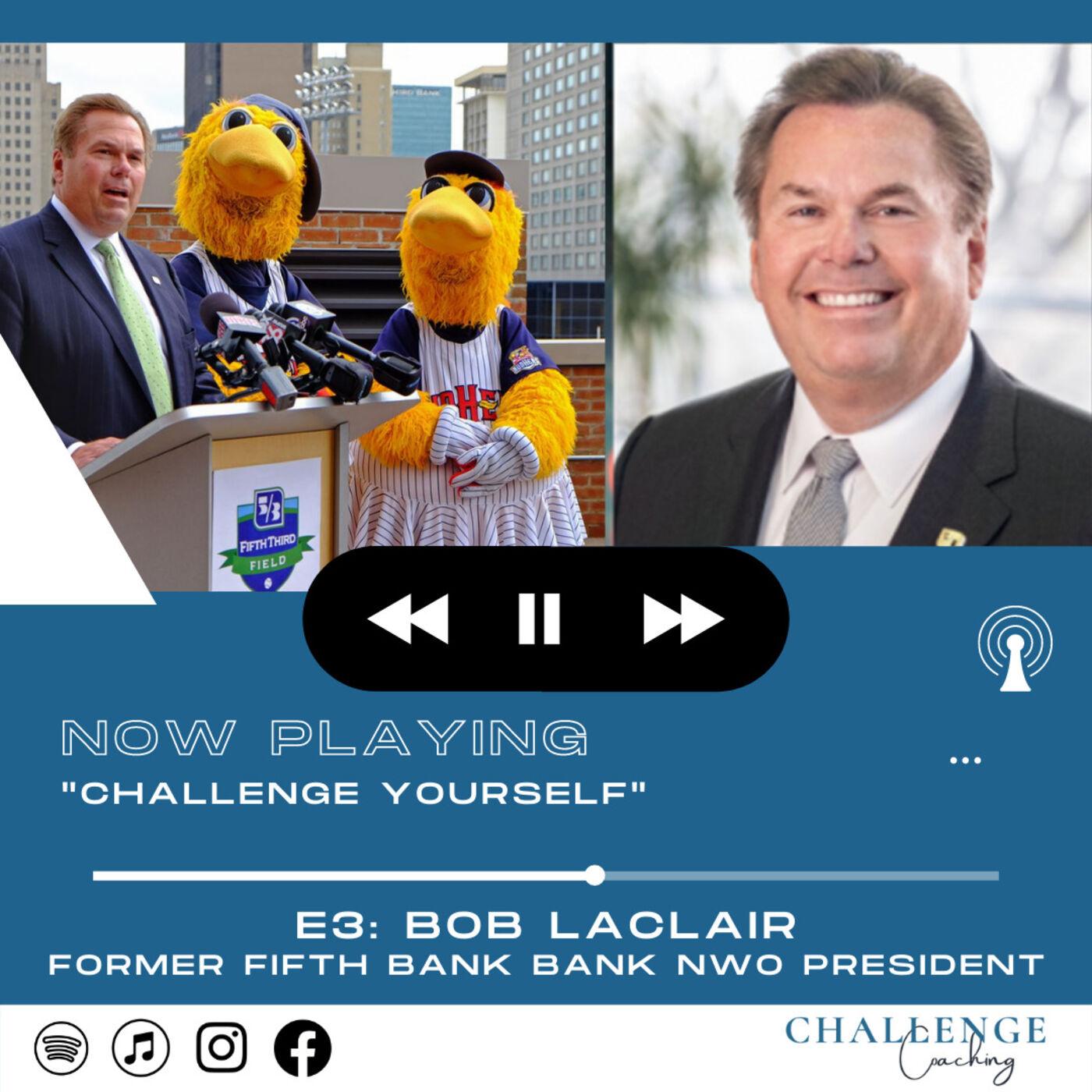 E3: Bob LaClair: Former President of Fifth Third Bank NWO