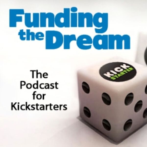 Funding the Dream on Kickstarter Podcast Artwork Image