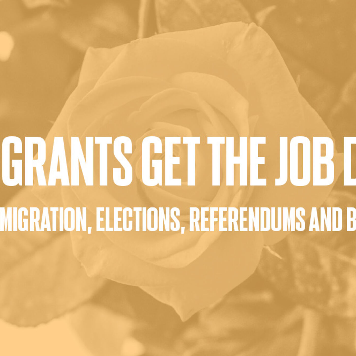 Episode #34 - Immigrants Get The Job Done