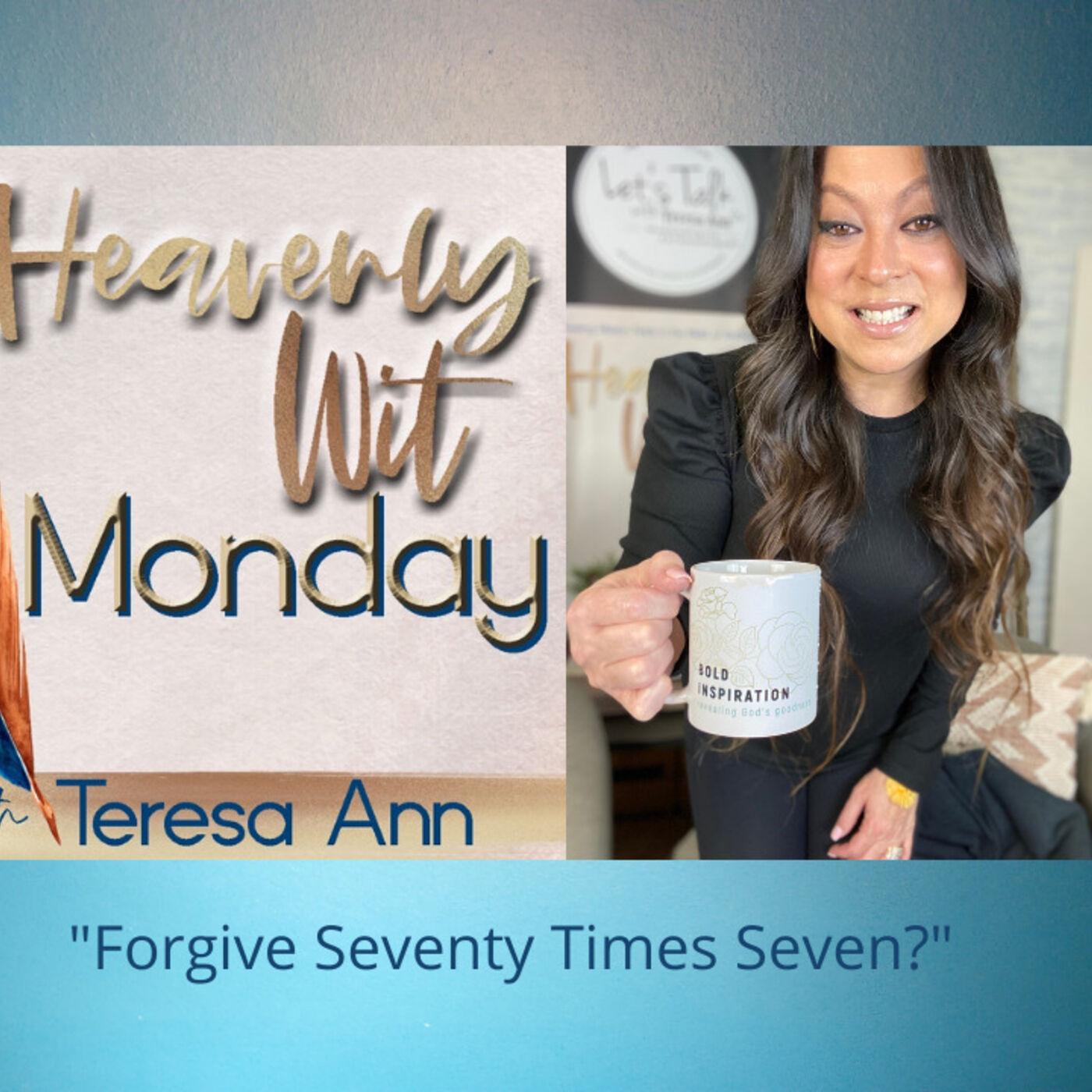 HEAVENLY WIT MONDAY   FORGIVE SEVENTY TIMES SEVEN?