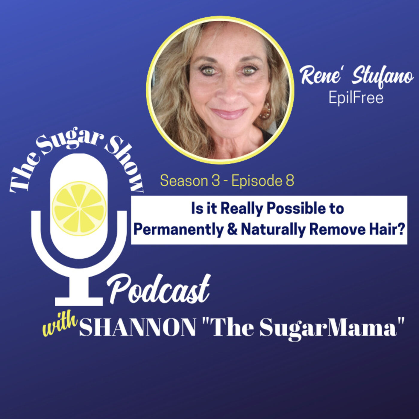 The SugarShow: S3E8 Is It Really Possible to Permanently & Naturally Remove Hair?
