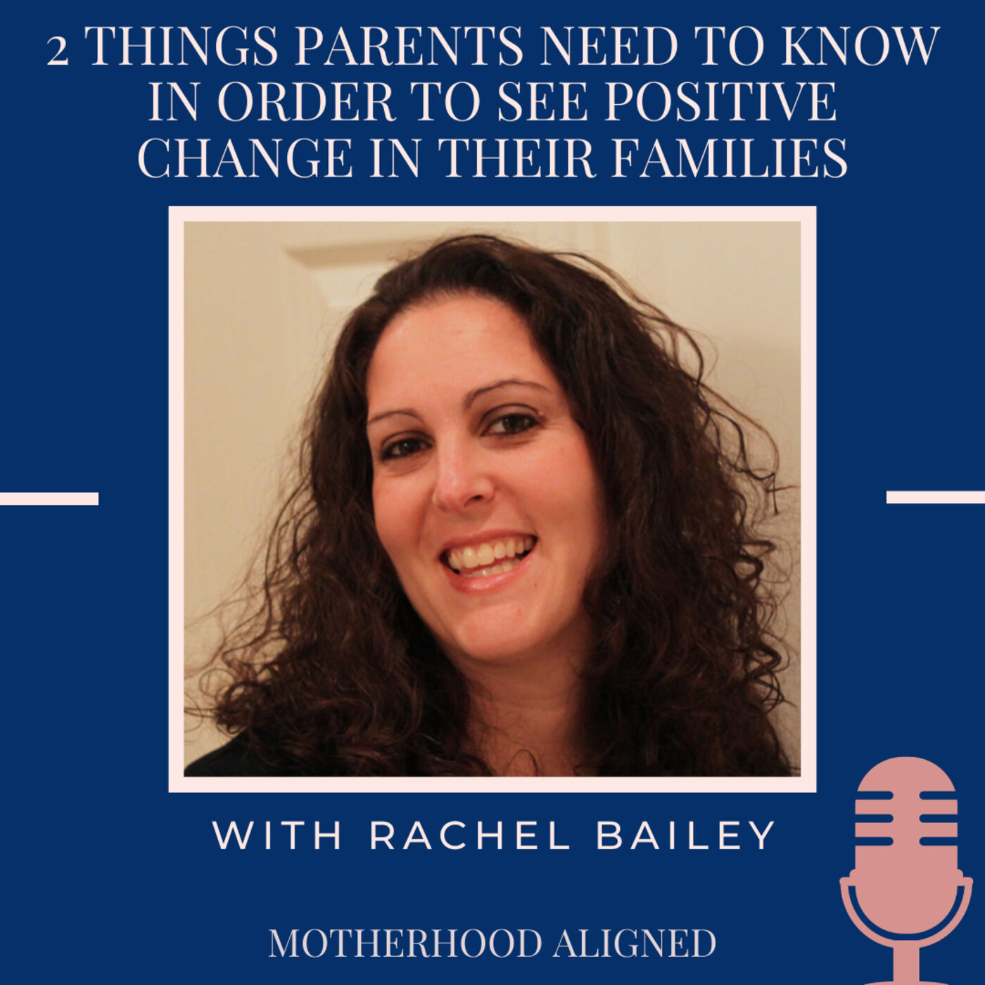 2 Things Parents Need to Know in Order to See Positive Change in Their Families with Rachel Bailey