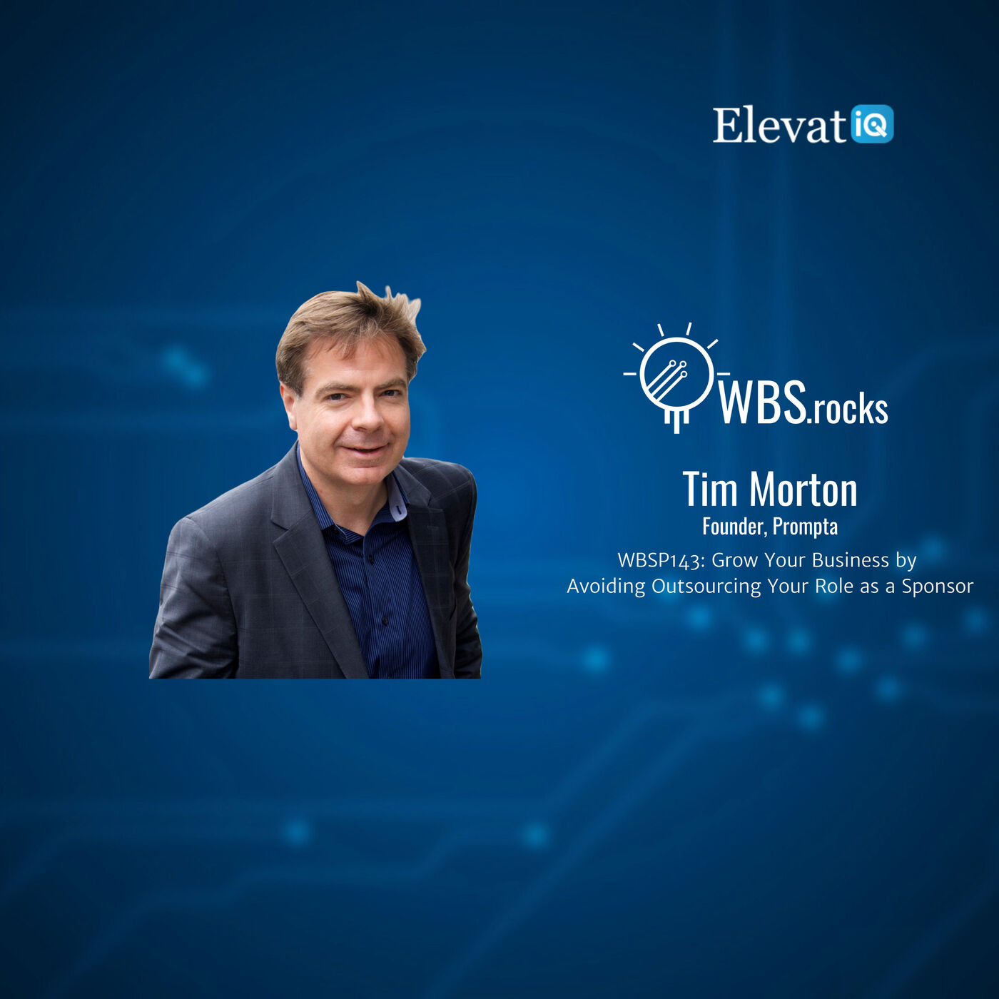 WBSP143: Grow Your Business by Avoiding Outsourcing Your Role as a Sponsor w/ Tim Morton