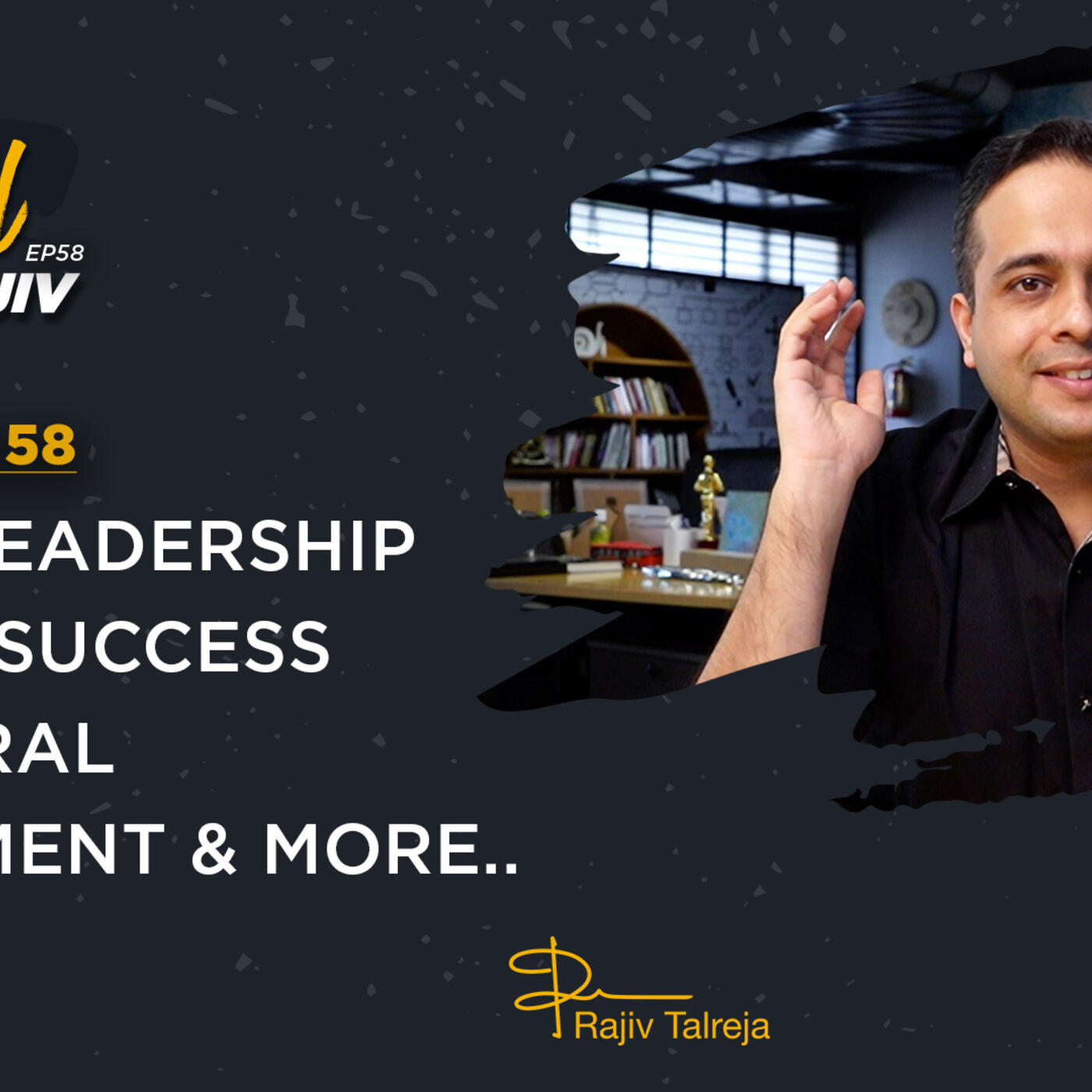 Lazy Leadership | Messy Success | Cultural Alignment & Much More. | Get Real with Rajiv - Episode 58