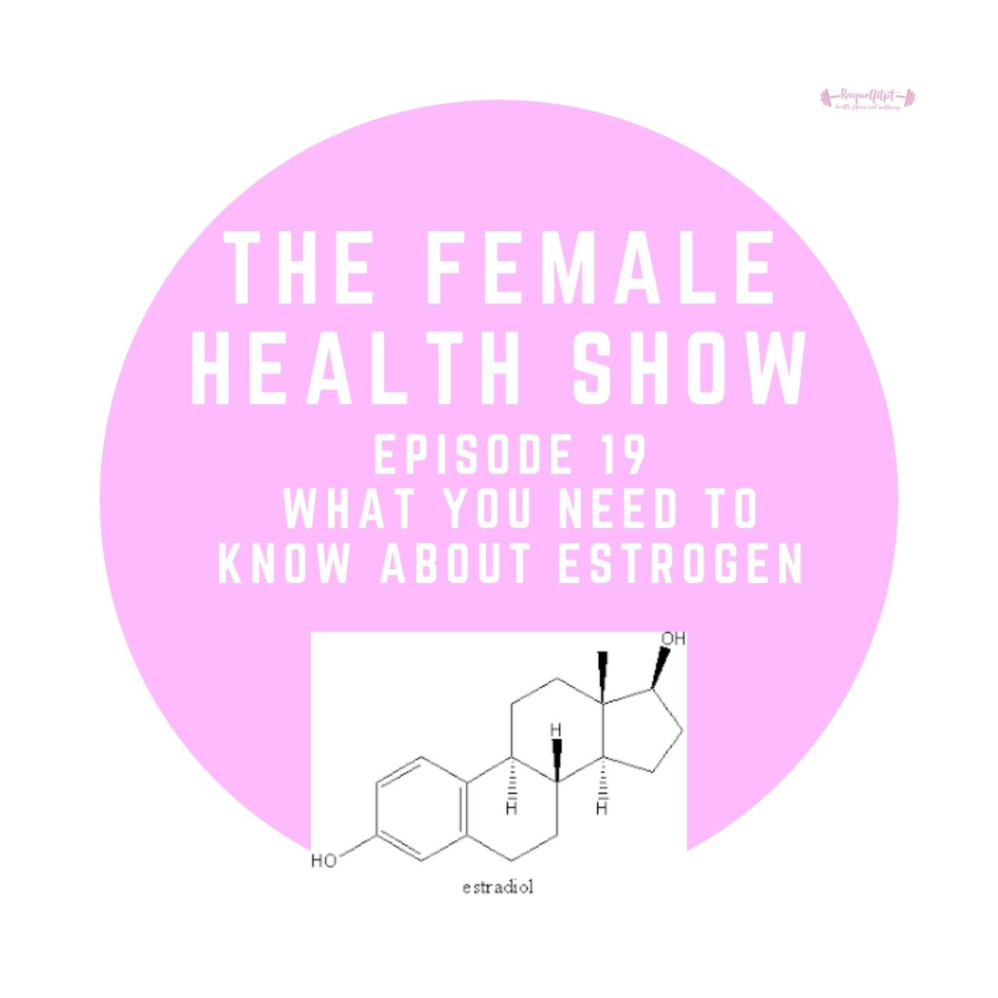 19 - Ladies; what you need to know about Estrogen