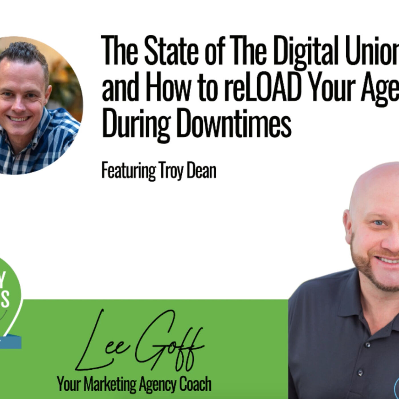 Troy Dean - State Of The Digital Union And How to reLOAD Your Agency During Down Times!- Agency Success GPS Podcast - Lee Goff - Episode 3