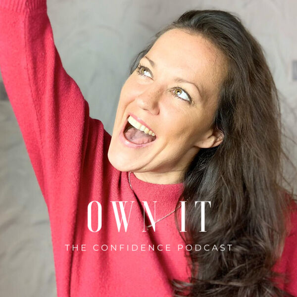 OWN IT The Confidence Podcast Podcast Artwork Image