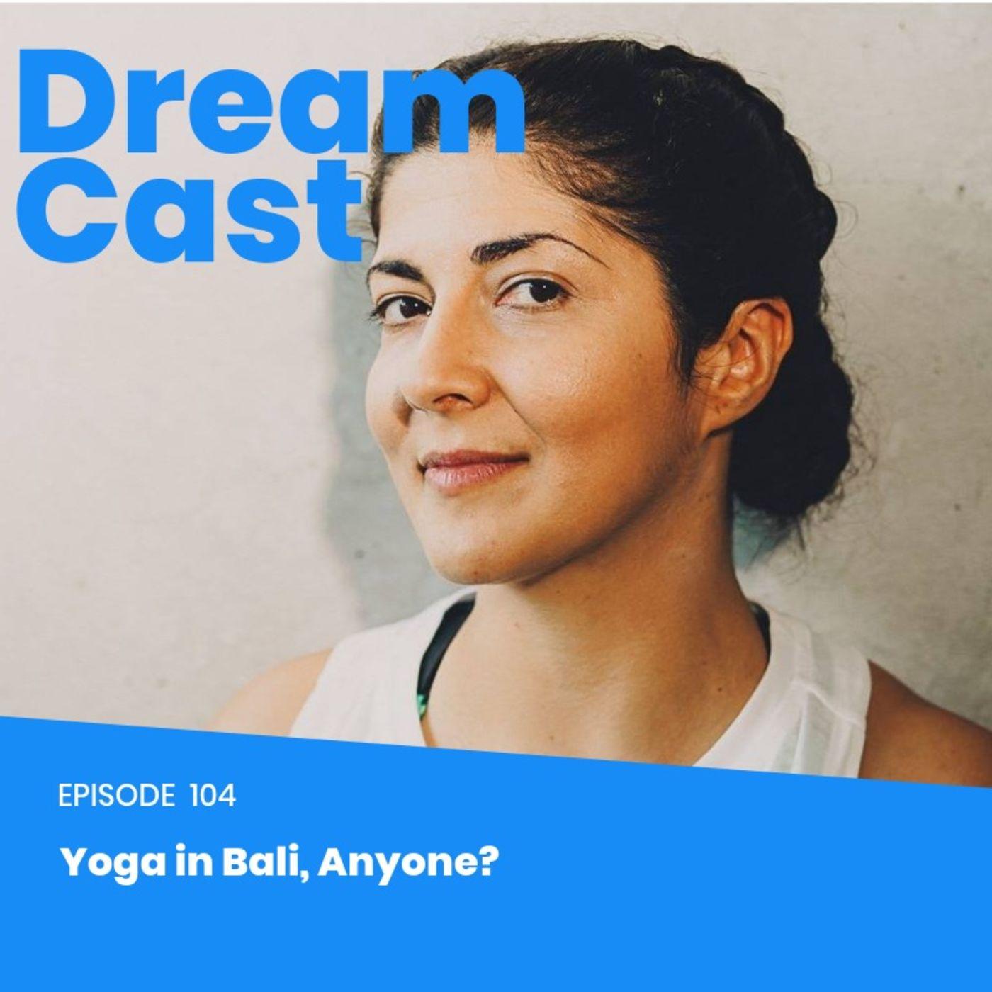 Episode 104 - Yoga in Bali, Anyone?