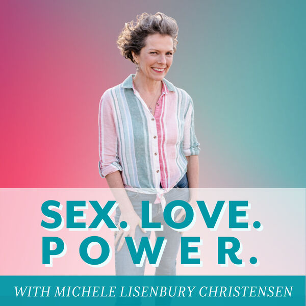 Sex.Love.Power.: The intimacy podcast for powerful women & those who love them Podcast Artwork Image