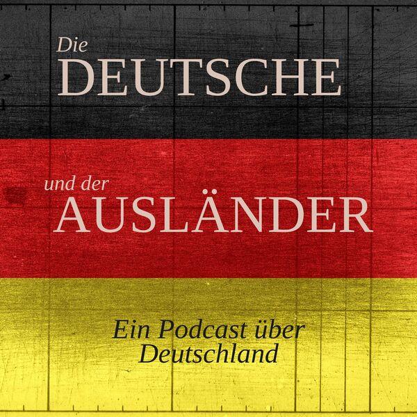 Die Deutsche und der Ausländer Podcast Artwork Image