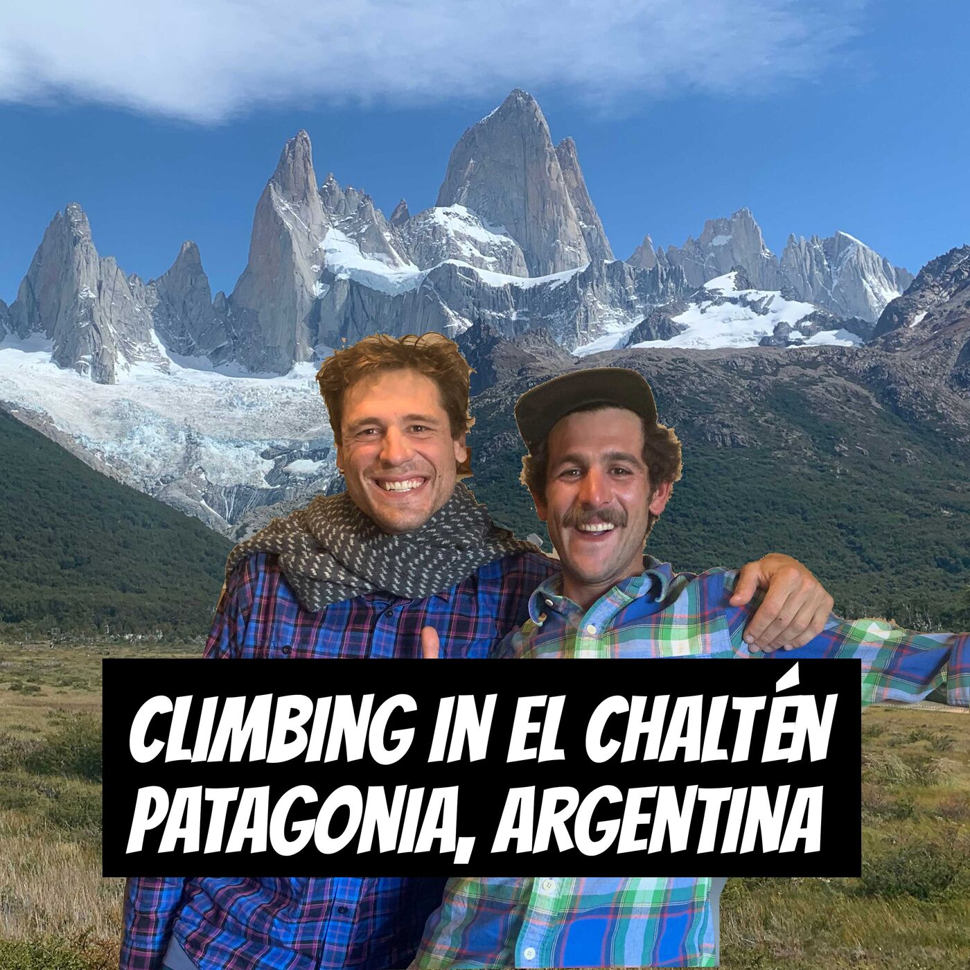 #89 - Climbing in El Chaltén, Patagonia, Argentina | Tad McRae & Agustin Burgas [ENGLISH]