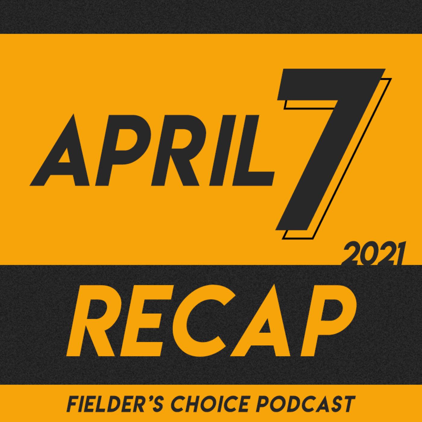 April 7, 2021 Recap