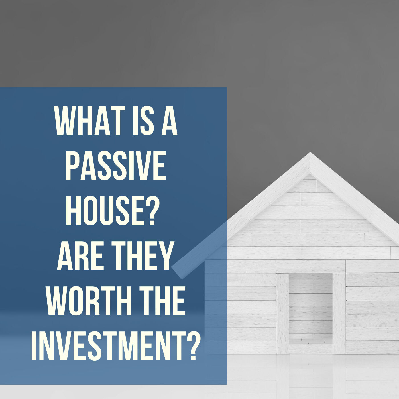 What is a Passive House? Are They Worth the Investment?