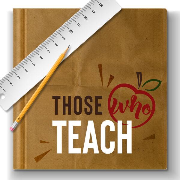 Those Who Teach Podcast Podcast Artwork Image
