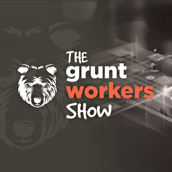 The Grunt Workers Show Podcast Artwork Image