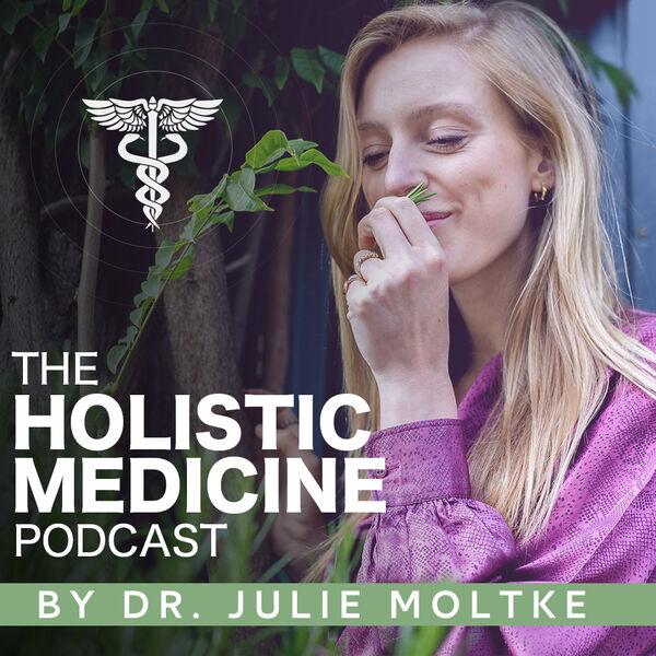 The Holistic Medicine Podcast by Dr Julie Moltke  Podcast Artwork Image