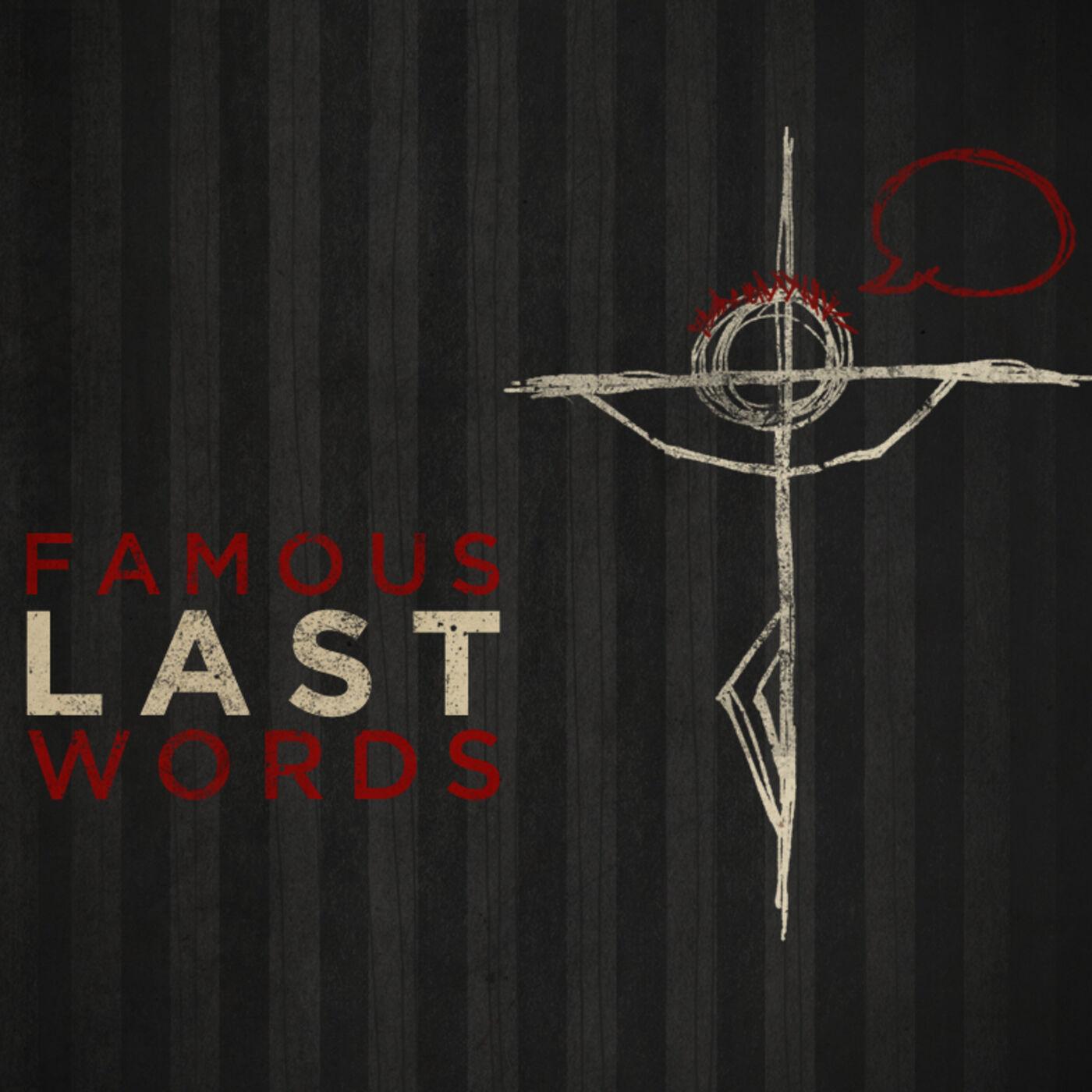 Famous Last Words - Week 1