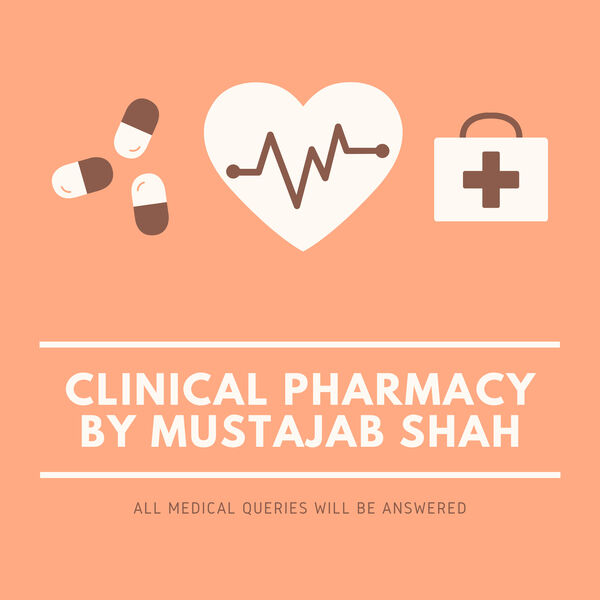 Clinical pharmacy by Mustajab Shah Podcast Artwork Image