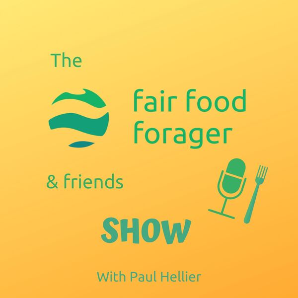 The Fair Food Forager & Friends Show Podcast Artwork Image