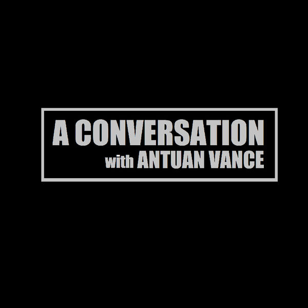 A Conversation with Antuan Vance Podcast Artwork Image