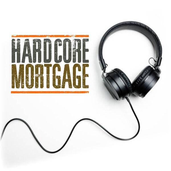 Hardcore Mortgage Podcast Podcast Artwork Image