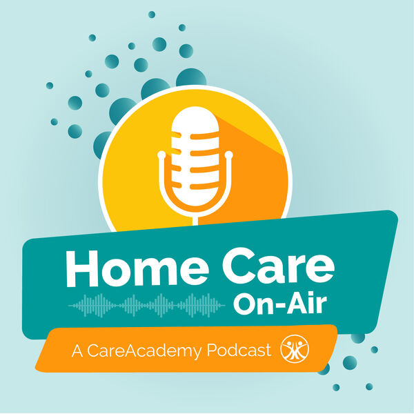 Home Care On-Air: A CareAcademy Podcast Podcast Artwork Image