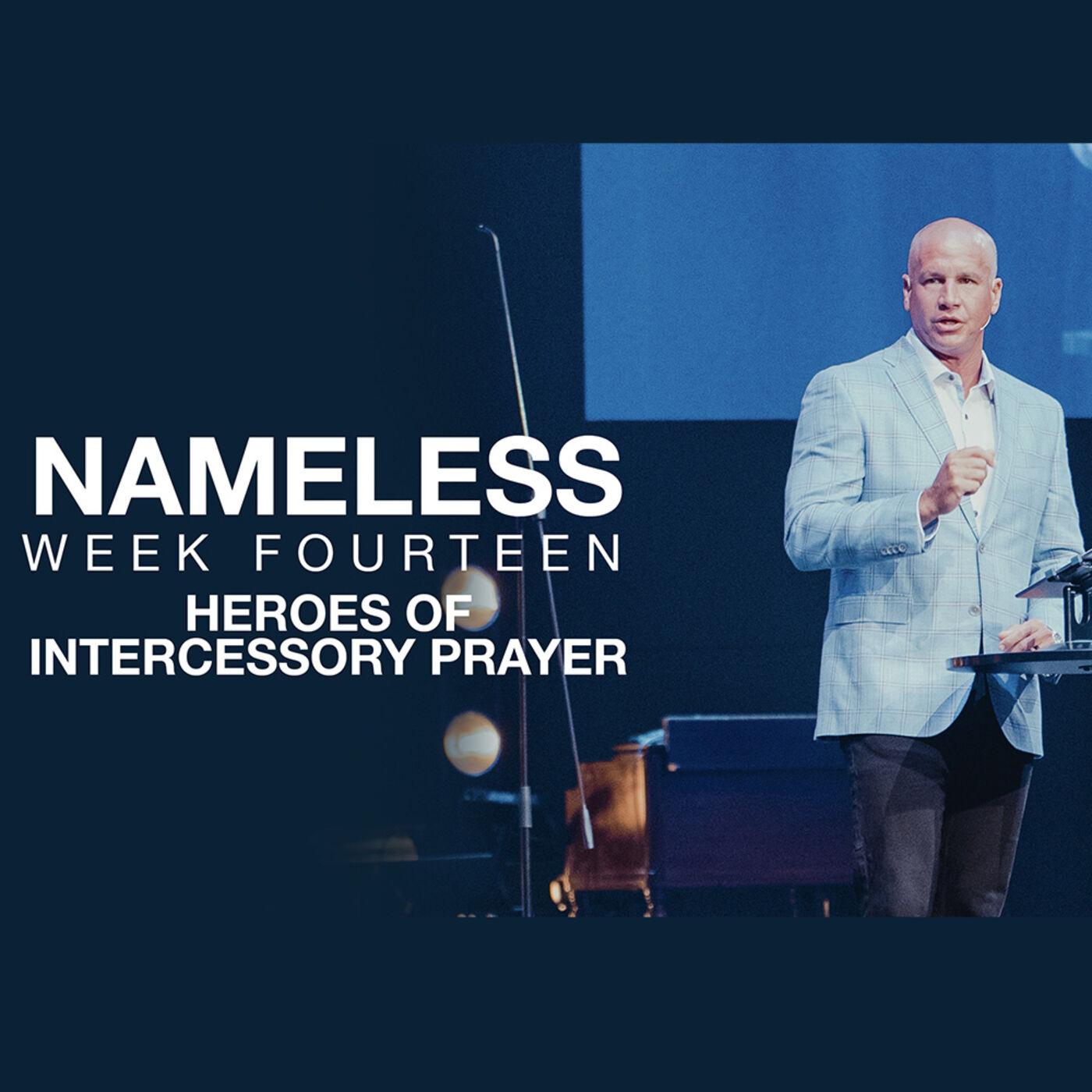 Nameless Week Fourteen // The Nameless Heroes of Intercessory Prayer