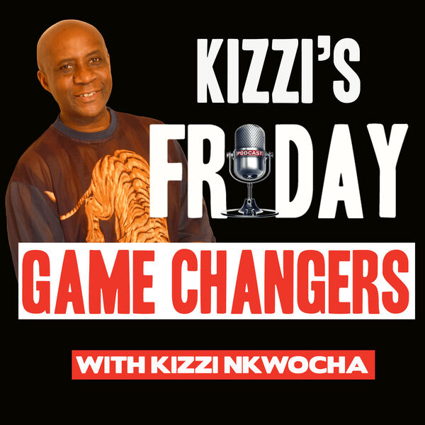 Kizzi's Friday Game Changers Podcast Artwork Image