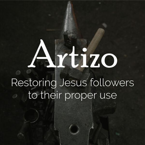 Artizo :: Restoring Jesus followers to their proper use Podcast Artwork Image
