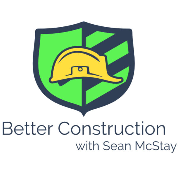 Better Construction with Sean McStay Podcast Artwork Image