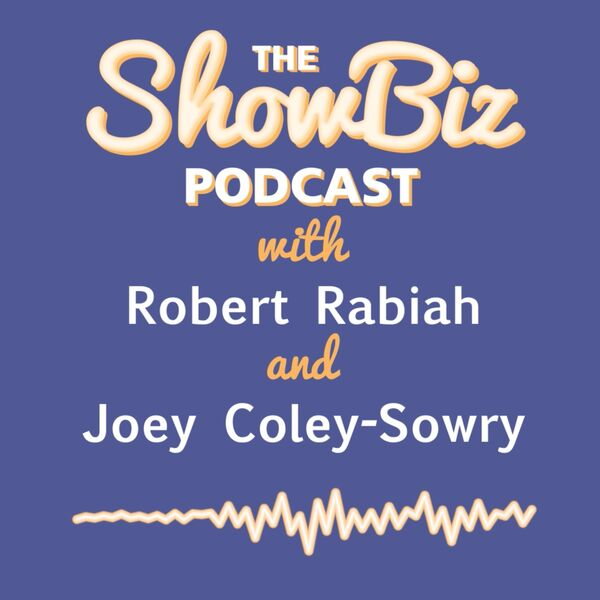 The ShowBiz Podcast with Robert Rabiah and Joey Coley-Sowry Podcast Artwork Image