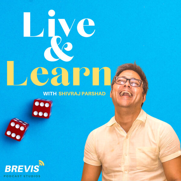 'Live & Learn'  with Shivraj Parshad Podcast Artwork Image