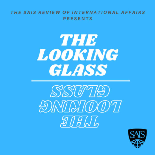 The SAIS Review of International Affairs: The Looking Glass Podcast Artwork Image