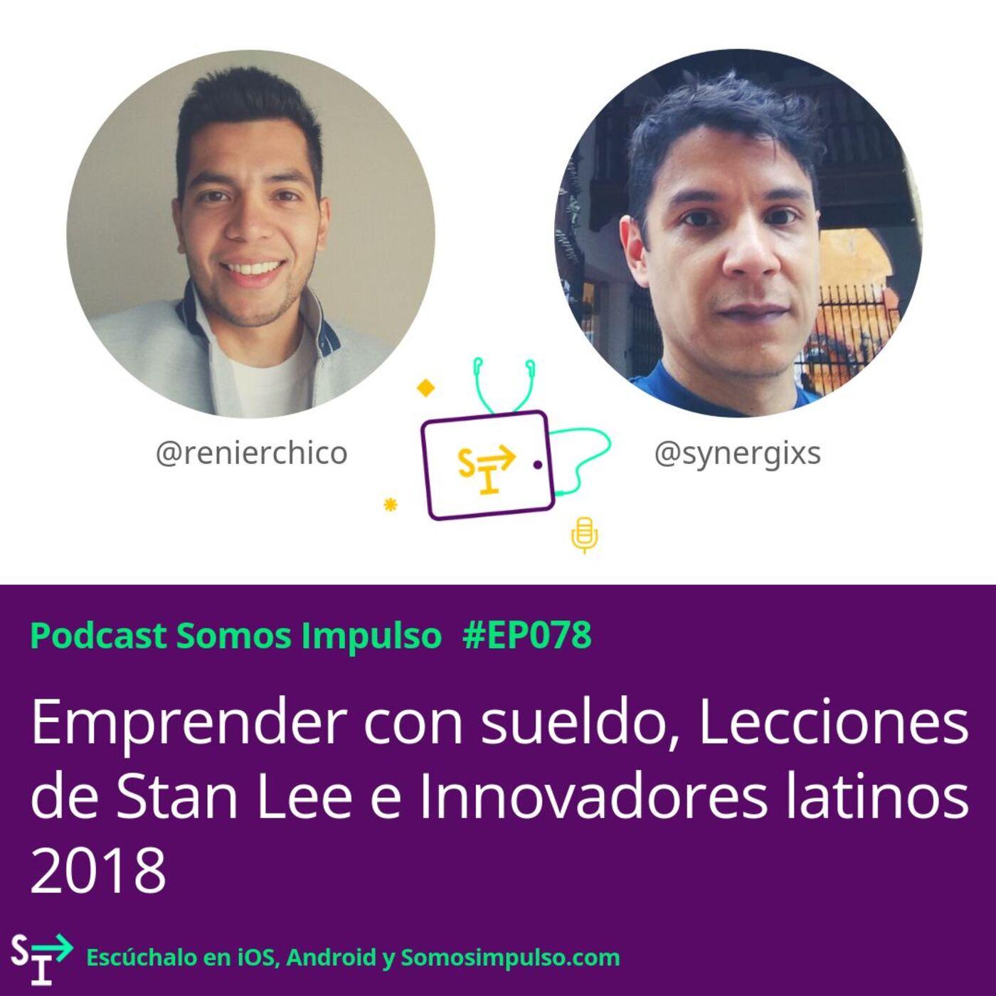 SI - EP078 - Emprender Con Sueldo Lecciones De Stan Lee E Innovadores Latinos 2018